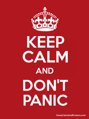 keep calm, don't panic,