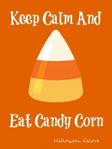 Keep calm and eat candy corns.jpg